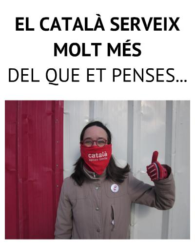 EL CATALÀ SERVEIX MOLT MÉS DEL QUE ET PENSES...
